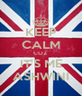 KEEP CALM COZ IT'S ME ASHWINI - Personalised Poster A4 size