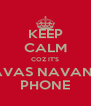 KEEP CALM COZ IT'S PAVAS NAVANI'S PHONE - Personalised Poster A4 size