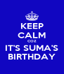 KEEP CALM COZ IT'S SUMA'S BIRTHDAY - Personalised Poster A4 size