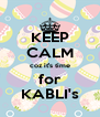 KEEP CALM coz it's time for KABLI's - Personalised Poster A4 size