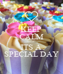 KEEP CALM COZ ITS A SPECIAL DAY - Personalised Poster A4 size