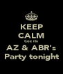 KEEP CALM Coz its AZ & ABR's Party tonight - Personalised Poster A4 size