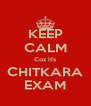 KEEP CALM Coz it's CHITKARA EXAM - Personalised Poster A4 size