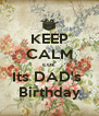 KEEP CALM coz Its DAD's  Birthday - Personalised Poster A4 size