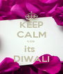 KEEP CALM coz its  DIWALI - Personalised Poster A4 size