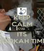 KEEP CALM COZ ITS HOOKAH TIME - Personalised Poster A4 size
