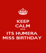 KEEP CALM COZ ITS HUMERA  MISS BIRTHDAY  - Personalised Poster A4 size