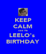 KEEP CALM coz its LEELO's  BIRTHDAY - Personalised Poster A4 size