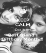 KEEP CALM Coz its my Best friend's Birthday Month..!! - Personalised Poster A4 size
