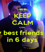 KEEP CALM coz its my best friends B'day in 6 days - Personalised Poster A4 size