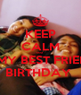KEEP CALM coz IT'S MY BEST FRIENDS' BIRTHDAY  - Personalised Poster A4 size