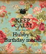 KEEP CALM Coz its my Hubby's Birthday month - Personalised Poster A4 size