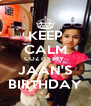 KEEP CALM COZ ITS MY  JAAN'S BIRTHDAY - Personalised Poster A4 size
