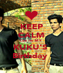KEEP CALM Coz its MY  KUKU'S  Birthday  - Personalised Poster A4 size