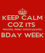KEEP CALM COZ ITS  NIDAS AND SHEHZEENS BDAY WEEK  - Personalised Poster A4 size