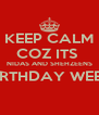 KEEP CALM COZ ITS  NIDAS AND SHEHZEENS BIRTHDAY WEEK  - Personalised Poster A4 size