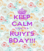 KEEP CALM COZ ITS RUIYI'S BDAY!!! - Personalised Poster A4 size