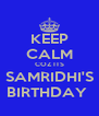 KEEP CALM COZ ITS SAMRIDHI'S BIRTHDAY  - Personalised Poster A4 size