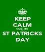 KEEP CALM COZ ITS ST PATRICKS DAY - Personalised Poster A4 size