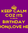 KEEP CALM COZ ITS STACIS BIRTHDAY SOON(LOVE HER) - Personalised Poster A4 size
