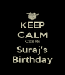 KEEP CALM Coz Its Suraj's Birthday - Personalised Poster A4 size