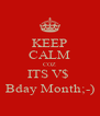 KEEP CALM COZ ITS V$  Bday Month;-) - Personalised Poster A4 size