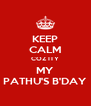 KEEP CALM COZ ITY MY PATHU'S B'DAY - Personalised Poster A4 size