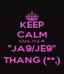 "KEEP CALM COZ..ITZ A ""JA9/JE9"" THANG (**,) - Personalised Poster A4 size"
