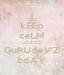 kEEp caLM cOZ iTZ GuRUdeV'Z bdAY - Personalised Poster A4 size