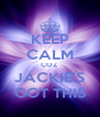 KEEP CALM COZ JACKIE'S GOT THIS - Personalised Poster A4 size
