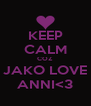 KEEP CALM COZ JAKO LOVE ANNI<3 - Personalised Poster A4 size