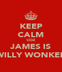 KEEP CALM COZ JAMES IS WILLY WONKER - Personalised Poster A4 size