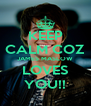 KEEP CALM COZ JAMES MASLOW LOVES YOU!! - Personalised Poster A4 size
