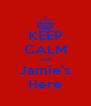 KEEP CALM Coz Jamie's Here - Personalised Poster A4 size