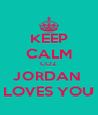 KEEP CALM COZ JORDAN  LOVES YOU - Personalised Poster A4 size