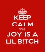 KEEP CALM coz JOY IS A LIL B!TCH - Personalised Poster A4 size