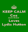 KEEP CALM Coz Justin Bieber Loves Lydia Hutton - Personalised Poster A4 size