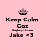 Keep Calm  Coz Kayleigh Loves Jake <3   - Personalised Poster A4 size