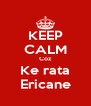 KEEP CALM Coz Ke rata Ericane - Personalised Poster A4 size