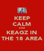 KEEP CALM COZ KEAGZ IN THE 18 AREA - Personalised Poster A4 size