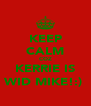 KEEP CALM COZ KERRIE IS WID MIKE!:)  - Personalised Poster A4 size