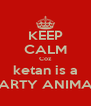 KEEP CALM Coz ketan is a PARTY ANIMAL - Personalised Poster A4 size