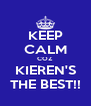 KEEP CALM COZ KIEREN'S THE BEST!! - Personalised Poster A4 size
