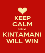 KEEP CALM COZ KINTAMANI WILL WIN - Personalised Poster A4 size