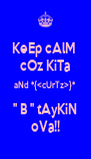 KeEp cAlM  cOz KiTa aNd *{<cUrTz>}* '' B '' tAyKiN oVa!! - Personalised Poster A4 size