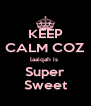 KEEP CALM COZ laaiqah is  Super Sweet - Personalised Poster A4 size