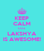 KEEP CALM COZ LAKSHYA IS AWESOME! - Personalised Poster A4 size