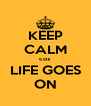 KEEP CALM coz  LIFE GOES ON - Personalised Poster A4 size