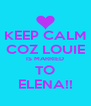 KEEP CALM COZ LOUIE IS MARRIED TO ELENA!! - Personalised Poster A4 size