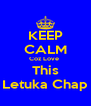 KEEP CALM Coz Love  This Letuka Chap - Personalised Poster A4 size